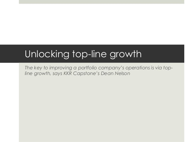 Unlocking top-line growthThe key to improving a portfolio company's operations is via top-line growth, says KKR Capstone's...