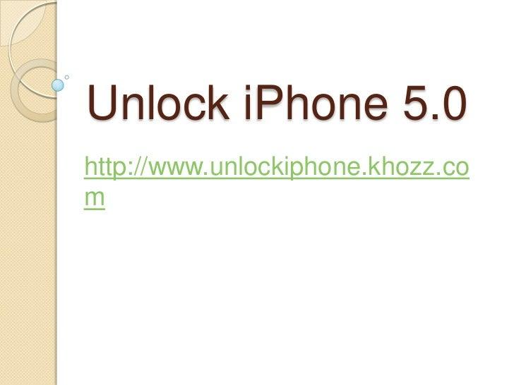Unlock iPhone 5.0http://www.unlockiphone.khozz.com