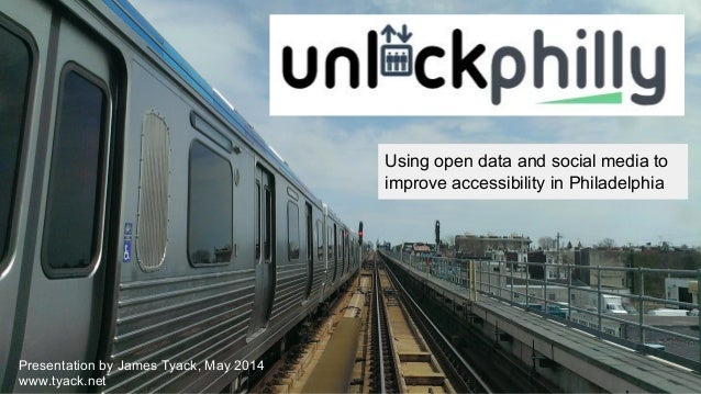 Presentation by James Tyack, May 2014 www.tyack.net Using open data and social media to improve accessibility in Philadelp...