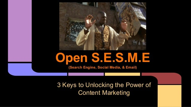 Open S.E.S.M.E (Search Engine, Social Media, & Email) 3 Keys to Unlocking the Power of Content Marketing