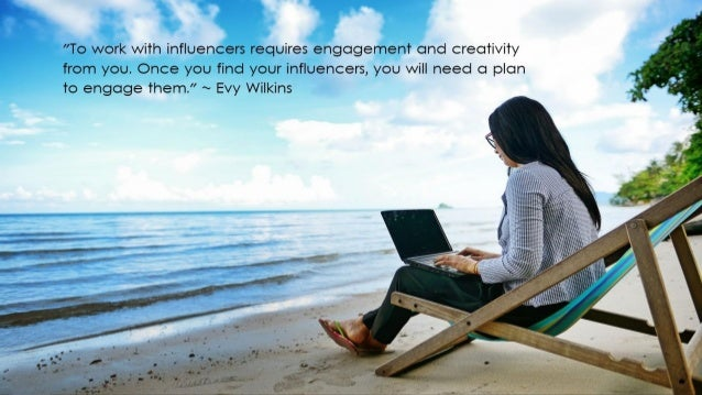 Engage your influencers: ● Use relevant keywords, Twitter, LinkedIn, and PR tools like Cision and Vocus to seek out influe...