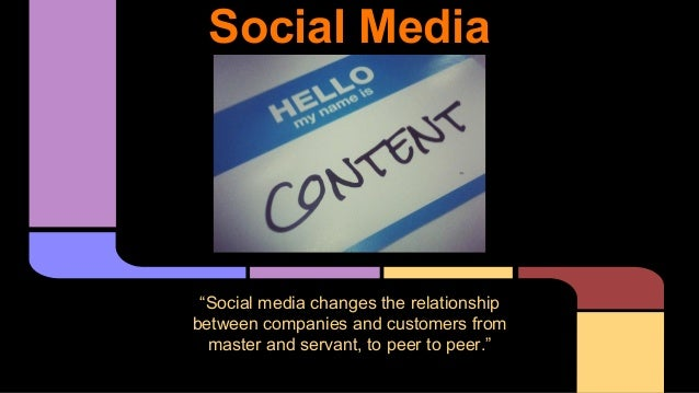 """Social Media """"Social media changes the relationship between companies and customers from master and servant, to peer to pe..."""