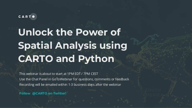 Unlock the Power of Spatial Analysis using CARTO and Python This webinar is about to start at 1PM EDT / 7PM CEST Use the C...