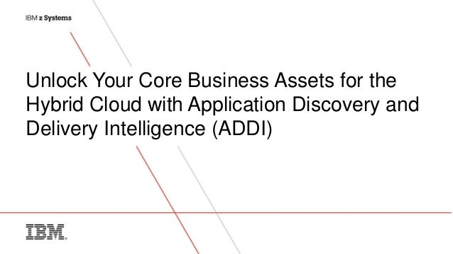 Unlock Your Core Business Assets for the Hybrid Cloud with Application Discovery and Delivery Intelligence (ADDI)