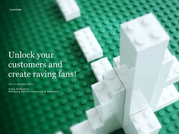 LeaderLab /Unlock yourcustomers andcreate raving fans!12-13 Oktober, 2011Sofus Midtgaard,Managing Partner LeaderLab & Rebu...