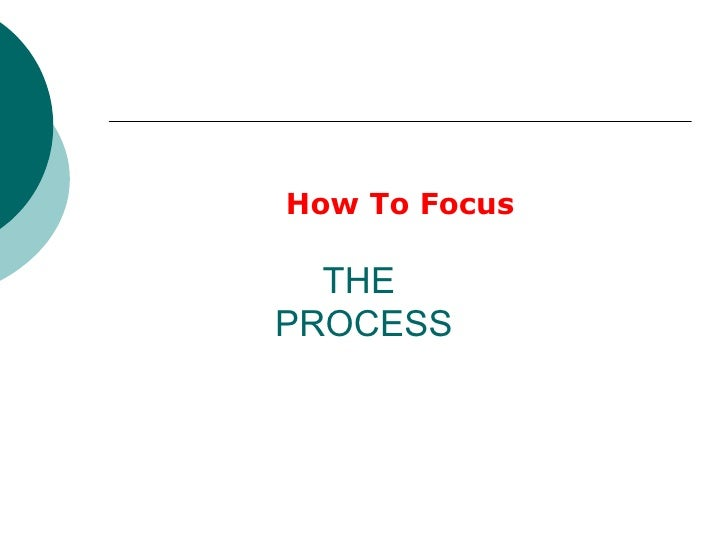 THE  PROCESS How To Focus