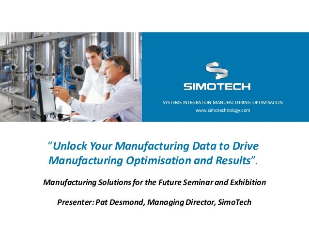 """SYSTEMS INTEGRATION MANUFACTURING OPTIMISATION www.simotechnology.com  """"Unlock Your Manufacturing Data to Drive Manufactur..."""