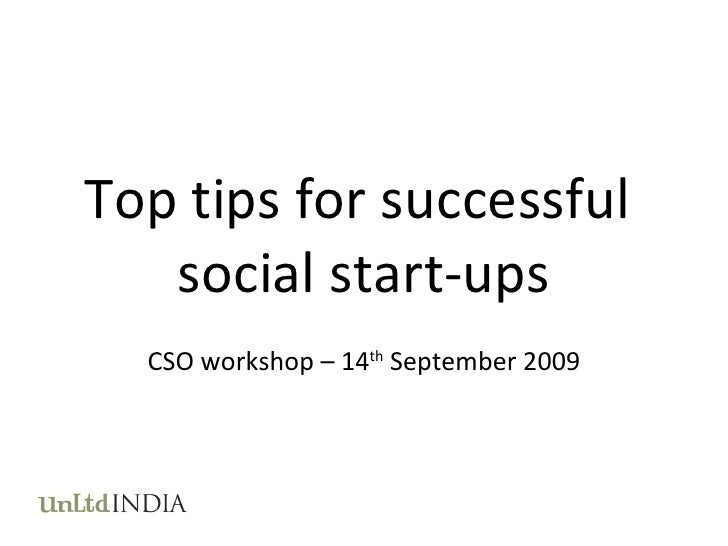 Top tips for successful  social start-ups CSO workshop – 14 th  September 2009