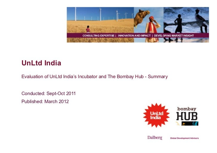 CONSULTING EXPERTISE | INNOVATION AND IMPACT | DEVELOPING MARKET INSIGHTUnLtd IndiaEvaluation of UnLtd India's Incubator a...