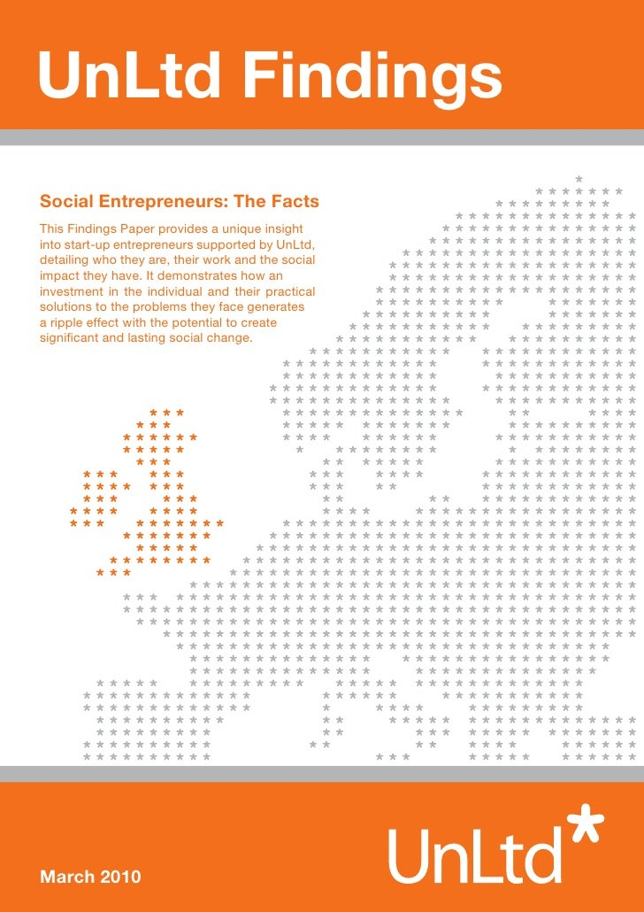 UnLtd Findings Social Entrepreneurs: The Facts This Findings Paper provides a unique insight into start-up entrepreneurs s...