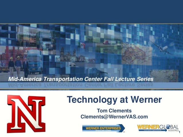 Mid-America Transportation Center Fall Lecture Series                     Technology at Werner                            ...