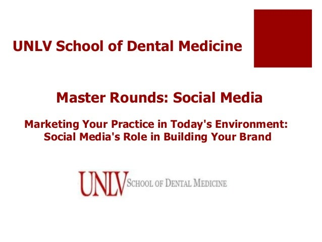 UNLV School of Dental Medicine Master Rounds: Social Media Marketing Your Practice in Today's Environment: Social Media's ...
