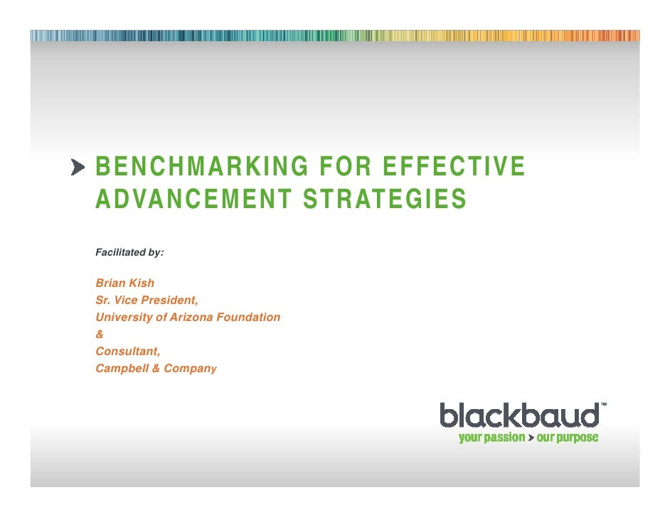 BENCHMARKING FOR EFFECTIVE        ADVANCEMENT STRATEGIES        Facilitated by:        Brian Kish        Sr. Vice Presiden...