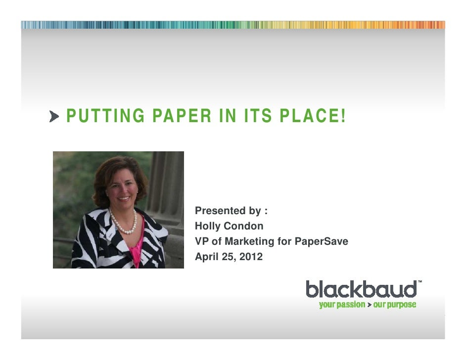 PUTTING PAPER IN ITS PLACE!                    Presented by :                    Holly Condon                    VP of Mar...