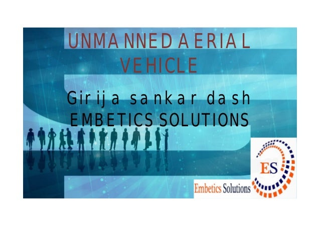 UNMANNED AERIAL  VEHICLE  Girija sankar dash  EMBETICS SOLUTIONS