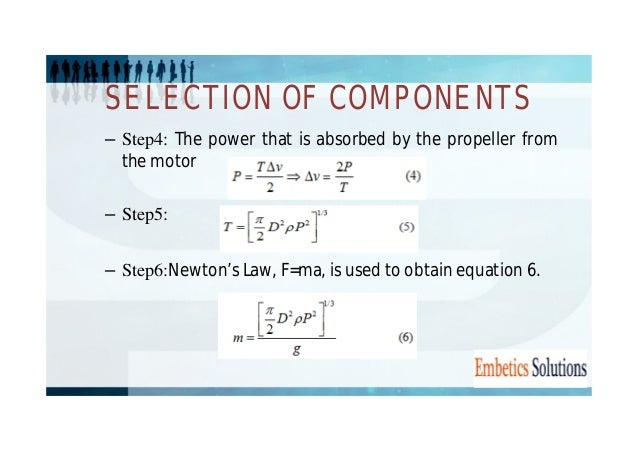 SELECTION OF COMPONENTS  – Step4: The power that is absorbed by the propeller from  the motor  – Step5:  – Step6:Newton's ...