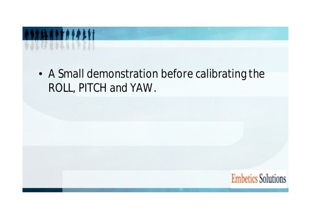 • A Small demonstration before calibrating the  ROLL, PITCH and YAW.