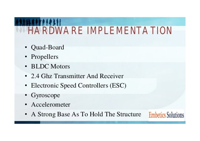 HARDWARE IMPLEMENTATION  • Quad-Board  • Propellers  • BLDC Motors  • 2.4 Ghz Transmitter And Receiver  • Electronic Speed...