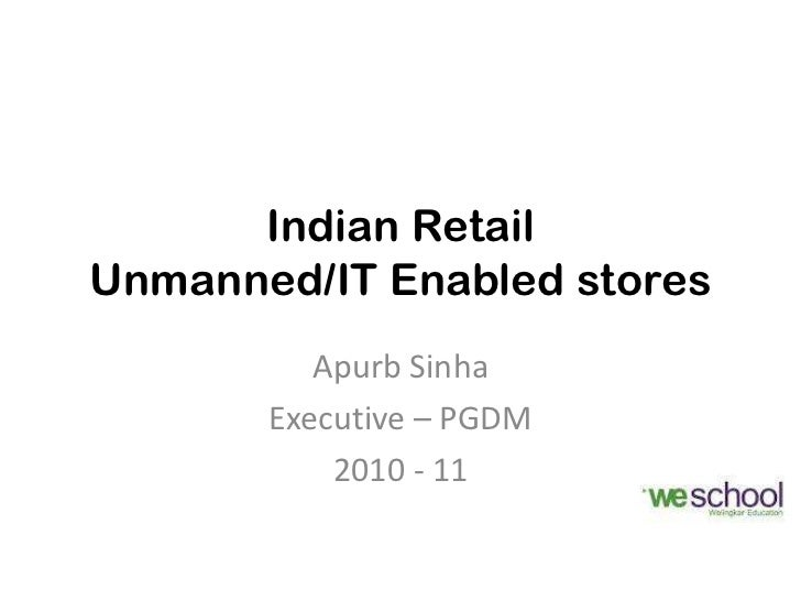 Indian RetailUnmanned/IT Enabled stores          Apurb Sinha       Executive – PGDM           2010 - 11