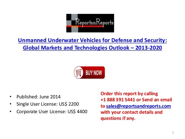 Unmanned Underwater Vehicles for Defense and Security: Global Markets and Technologies Outlook – 2013-2020 • Published: Ju...