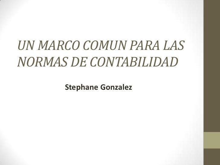 UN MARCO COMUN PARA LASNORMAS DE CONTABILIDAD      Stephane Gonzalez