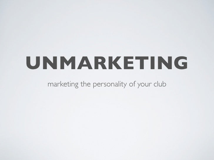 UNMARKETING marketing the personality of your club