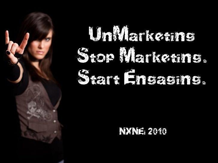 UnMarketing Stop Marketing. Start Engaging.      NXNEi 2010