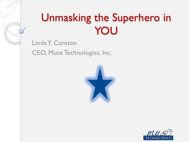 Unmasking the Superhero in YOU LindaY. Cureton CEO, Muse Technologies, Inc.