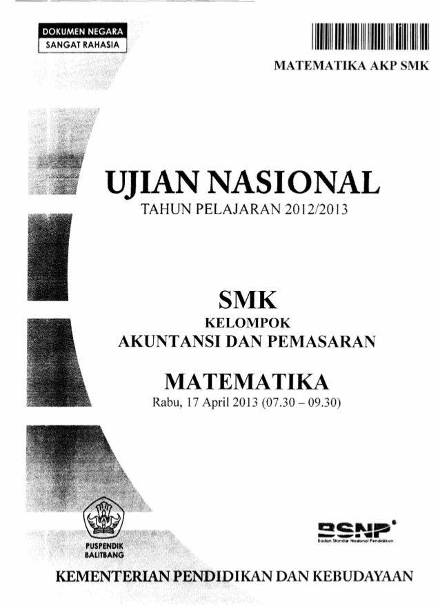 11111111 1111 111111 MATEMATlKA  AKP SMK  UJIAN NASIONAL TAHUN PELAJARAN  2012/20 I3  SMK KELOMPOK  AKUNTANSI DAN PEMASARA...