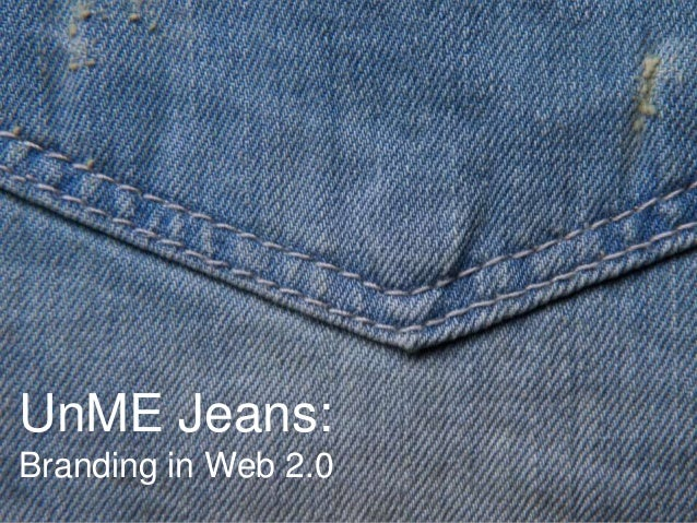 unme jeans branding in web 2 0 This case introduces emerging web 20 social media in virtual worlds, social networking sites, and video-sharing sites and encourages students to explore the opportunities and risks they.