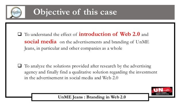unme jeans solution Unme jeans: branding in web 20 description: this case introduces emerging web 20 social media in virtual worlds, social networking sites, and video sharing sites, and encourages students to explore the opportunities and risks they present for brands.