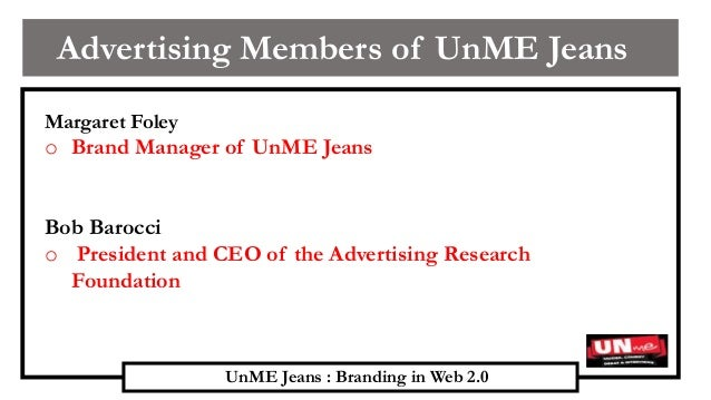 brand manager of unme jeans essay Unme jeans branding in web 2 0 case solution, unme jeans branding in web 2 0 case analysis, unme jeans branding in web 2 0 case study solution, unme jeans branding in web 2 0 case solution this case gives an insight into the emerging web 20 social media in virtual worlds, social media platforms, and video sharing mediums and avenues, and.