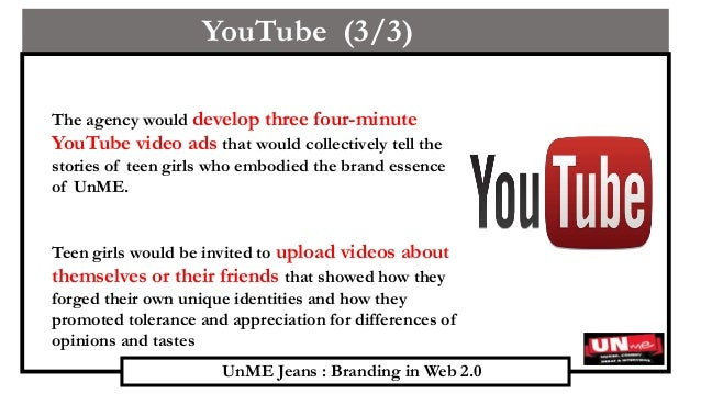 unme jeans branding in web 2 0 Case 6 discussion: unme jeans - cohort a due oct 17, 2016 by and read the case, unme jeans: branding in web 20 by thomas steenburgh and jill avery.