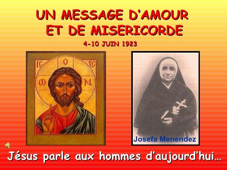 UN MESSAGE D'AMOUR  ET DE MISERICORDE Jésus parle aux hommes d'aujourd'hui…   4-10 JUIN 1923 Josefa Menendez
