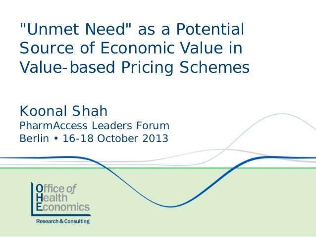 """Unmet Need"" as a Potential Source of Economic Value in Value-based Pricing Schemes Koonal Shah  PharmAccess Leaders Forum..."