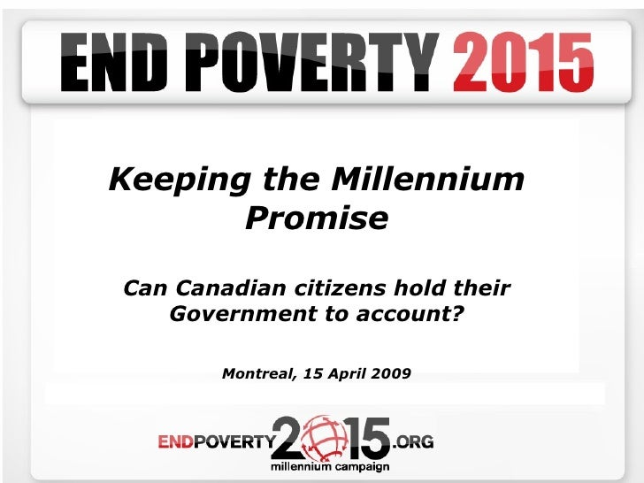 Keeping the Millennium Promise Can Canadian citizens hold their Government to account? Montreal, 15 April 2009