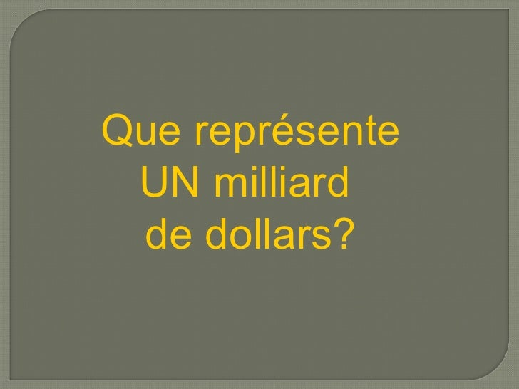 Que représente UN milliard  de dollars?