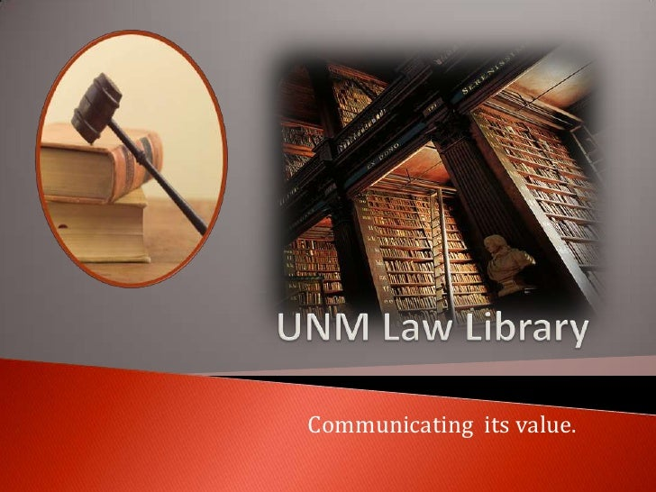 UNM Law Library<br />Communicating  its value.<br />