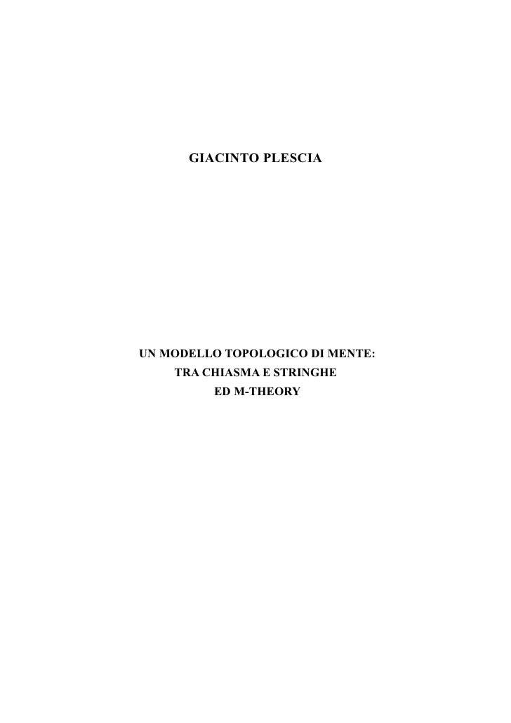 GIACINTO PLESCIA     UN MODELLO TOPOLOGICO DI MENTE:     TRA CHIASMA E STRINGHE          ED M-THEORY