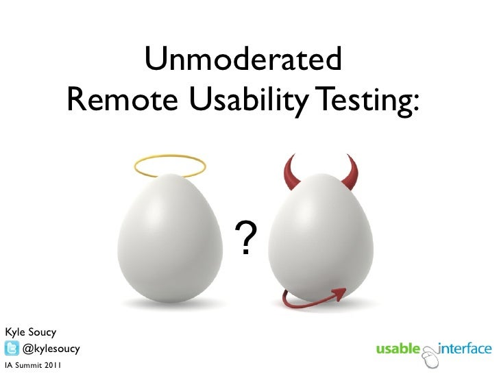Unmoderated                Remote Usability Testing:                                      ? Kyle Soucy     @usableinterfac...