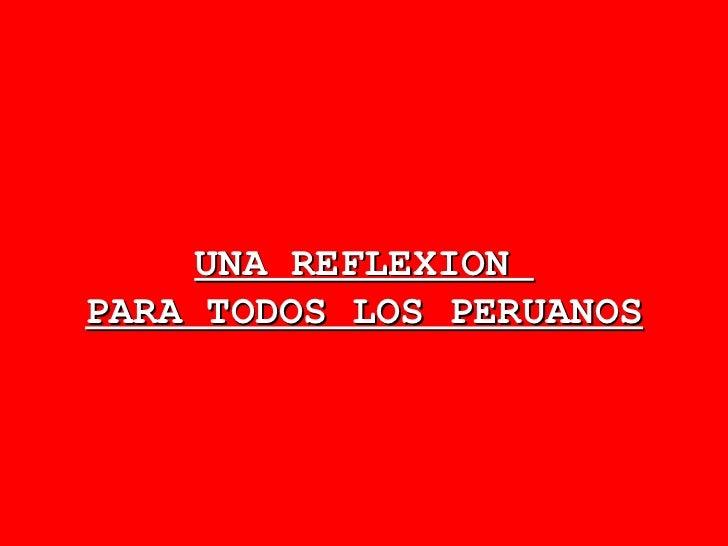 UNA REFLEXION  PARA TODOS LOS PERUANOS