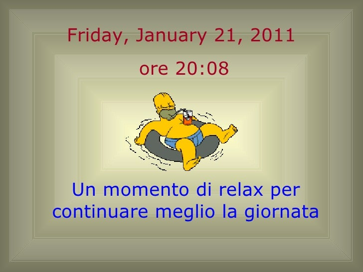 Friday, January 21, 2011 ore  19:42 Un momento di relax per continuare meglio la giornata