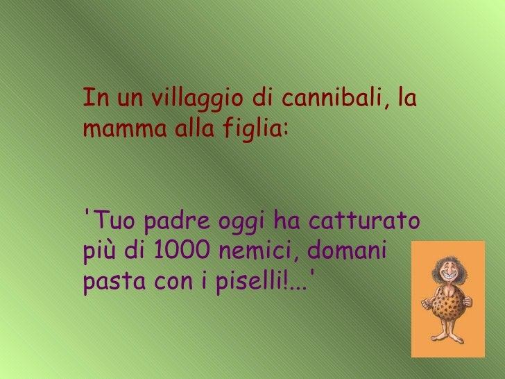 In un villaggio di cannibali, la mamma alla figlia: 'Tuo padre oggi ha catturato più di 1000 nemici, domani pasta con i pi...