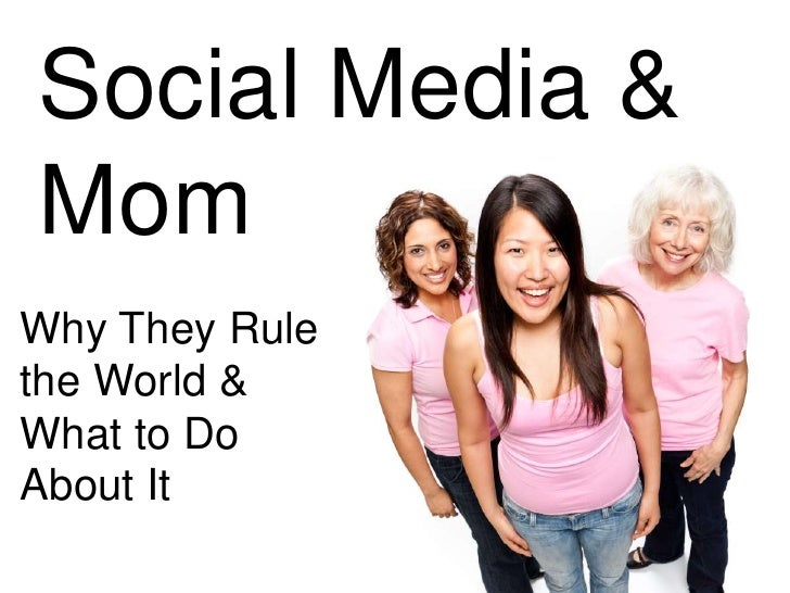 Social Media & Mom<br />Why They Rule the World & What to Do About It<br />