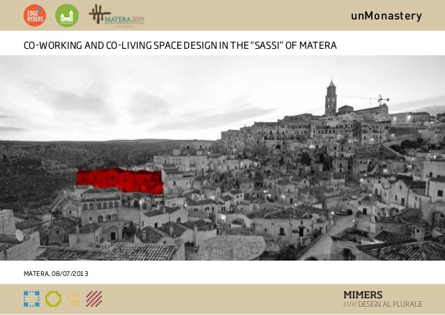 """unMonastery CO-WORKING and CO-LIVING space design in THE """"SASSI"""" OF matera mATERA, 08/07/2013"""