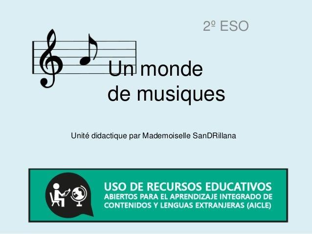 Un monde de musiques 2º ESO Unité didactique par Mademoiselle SanDRillana