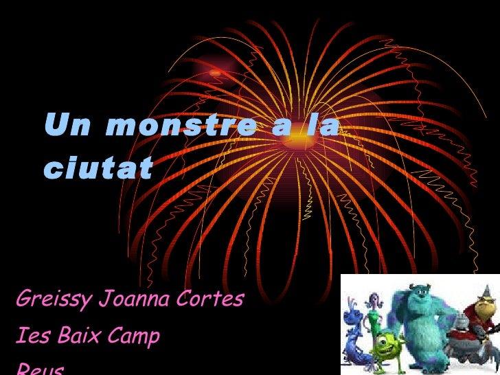 Un monstre a la ciutat Greissy Joanna Cortes Ies Baix Camp Reus