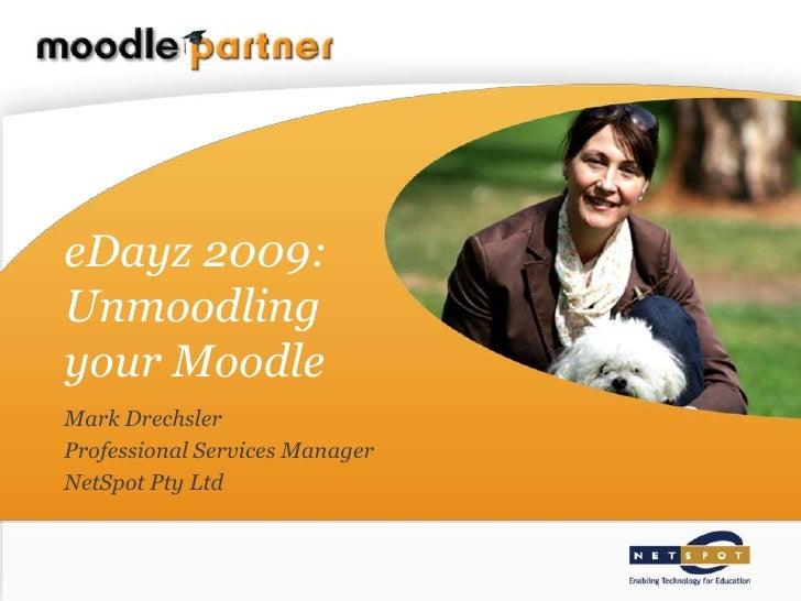 eDayz 2009:Unmoodlingyour Moodle<br />Mark Drechsler<br />Professional Services Manager<br />NetSpot Pty Ltd...