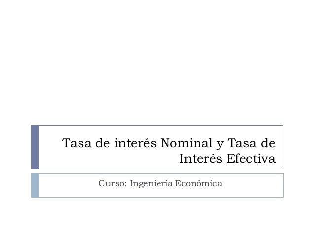 Tasa de interés Nominal y Tasa de Interés Efectiva Curso: Ingeniería Económica