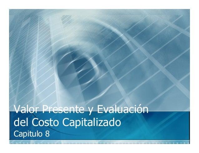 Valor Presente y Evaluación del Costo Capitalizado Capitulo 8